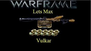 Lets Max (Warframe) E3 - Vulkar and Lasting Purity plus Sniper Talk (60fps)