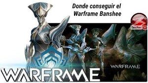 Warframe. Donde conseguir el warframe Banshee