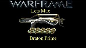 Lets Max (Warframe) E7 - Braton Prime after 15.5