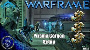 Warframe Prisma Gorgon Setup (U16.3