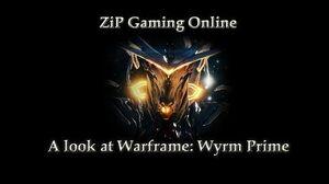 A Look at Warframe Wyrm Prime