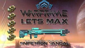 Lets Max (Warframe) 116 - Snipetron Vandal