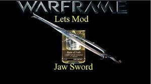 Lets Mod (Warframe) E35 - Jaw Sword & Blade of Truth