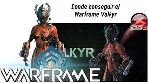 Warframe donde conseguir el warframe Valkyr