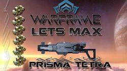 Lets Max (Warframe) E78 - Prisma Tetra
