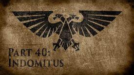 Warhammer 40,000 Grim Dark Lore Part 40 – Indomitus