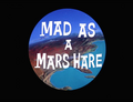 Mad as a Mars Hare Title Card