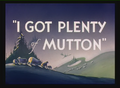 I Got Plent of Mutton Title Card