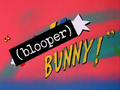 (blooper) Bunny! Title Card