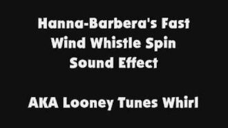 Hanna Barbera's Fast Wind Whistle Spin SFX AKA Looney Tunes Whirl