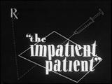 The Impatient Patient