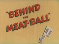 Behind the Meat-Ball Title Card