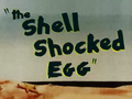 The Shell-Shocked Egg Title Card
