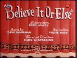 Believe It or Else