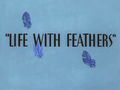 Life with Feathers Title Card