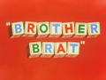 Brother Brat Title Card