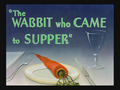 The Wabbit who Came to Supper Title Card