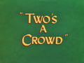 Two's A Crowd Title Card