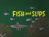 Fish and Slips