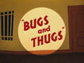 Bugs and Thugs Title Card