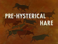 Pre-Hysterical Hare Title Card