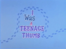 I Was a Teenage Thumb Title Card