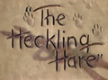 The Heckling Hare Title Card