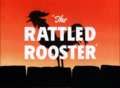 The Rattled Rooster Title Card