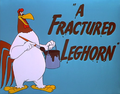 A Fractured Leghorn Title Card