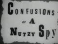 Confusions of a Nutzy Spy Title Card