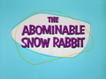 The Abominable Snow Rabbit Title Card