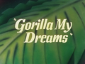 Gorilla My Dreams Title Card