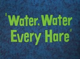 Water, Water Every Hare Title Card