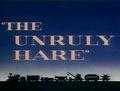 The Unruly Hare Title Card