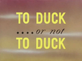To Duck....or not To Duck Title Card