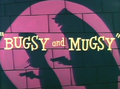 Bugsy and Mugsy Title Card