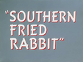 Southern Fried Rabbit Title Card