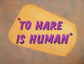 To Hare Is Human Title Card