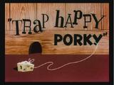 Trap Happy Porky