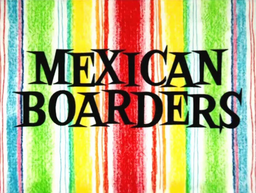 Mexican Boarders Title Card