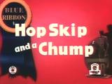 Hop, Skip and a Chump