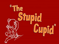 The Stupid Cupid Title Card