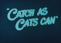 Catch as Cats can Title Card