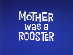 Mother Was A Rooster Title Card