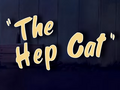 The Hep Cat Title Card