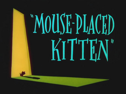 Mouse-Placed Kitten Title Card