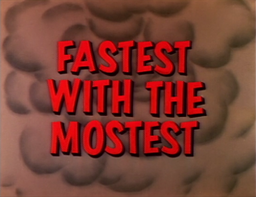 Fastest with the Mostest Title Card