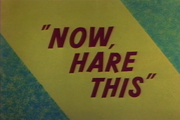 Now, Hare This Title Card