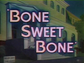 Bone Sweet Bone Title Card