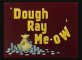 Dough Ray Me-ow Title Card
